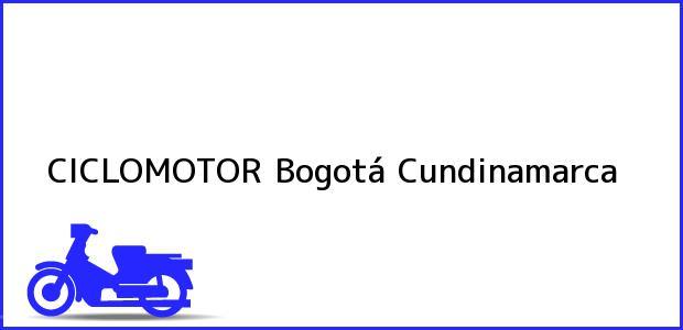 Teléfono, Dirección y otros datos de contacto para CICLOMOTOR, Bogotá, Cundinamarca, Colombia