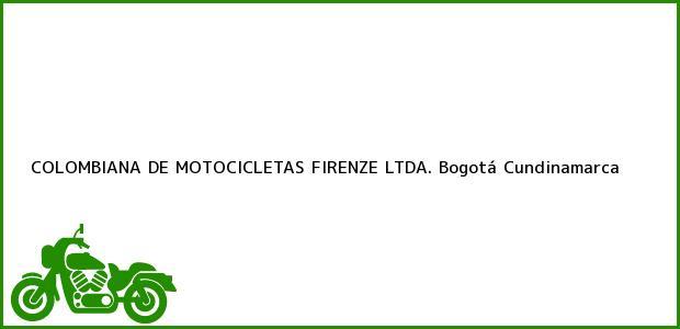 Teléfono, Dirección y otros datos de contacto para COLOMBIANA DE MOTOCICLETAS FIRENZE LTDA., Bogotá, Cundinamarca, Colombia