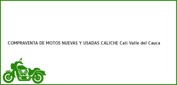 Teléfono, Dirección y otros datos de contacto para COMPRAVENTA DE MOTOS NUEVAS Y USADAS CALICHE, Cali, Valle del Cauca, Colombia