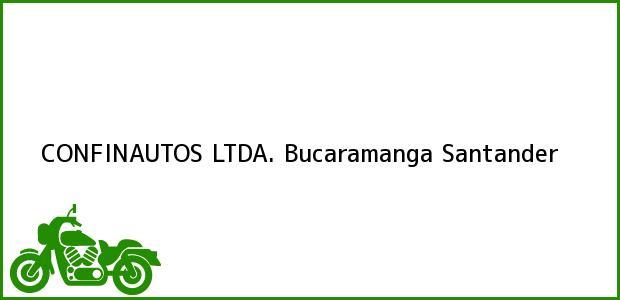 Teléfono, Dirección y otros datos de contacto para CONFINAUTOS LTDA., Bucaramanga, Santander, Colombia