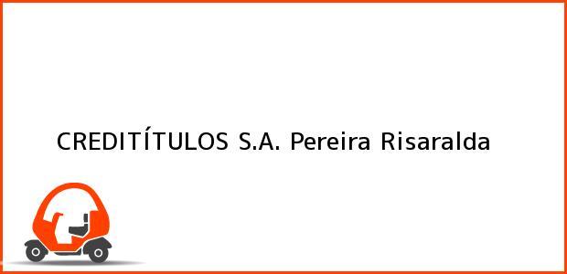 Teléfono, Dirección y otros datos de contacto para CREDITÍTULOS S.A., Pereira, Risaralda, Colombia