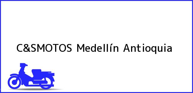 Teléfono, Dirección y otros datos de contacto para C&SMOTOS, Medellín, Antioquia, Colombia