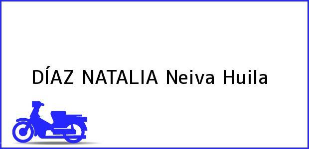 Teléfono, Dirección y otros datos de contacto para DÍAZ NATALIA, Neiva, Huila, Colombia