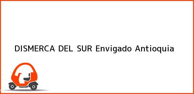 Teléfono, Dirección y otros datos de contacto para DISMERCA DEL SUR, Envigado, Antioquia, Colombia