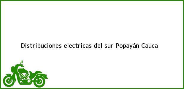 Teléfono, Dirección y otros datos de contacto para Distribuciones electricas del sur, Popayán, Cauca, Colombia