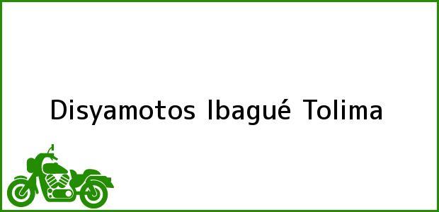 Teléfono, Dirección y otros datos de contacto para Disyamotos, Ibagué, Tolima, Colombia