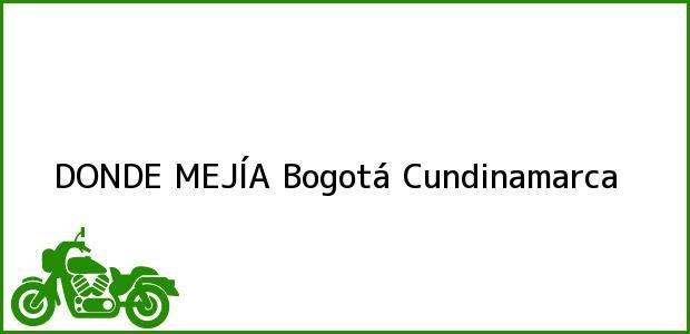 Teléfono, Dirección y otros datos de contacto para DONDE MEJÍA, Bogotá, Cundinamarca, Colombia