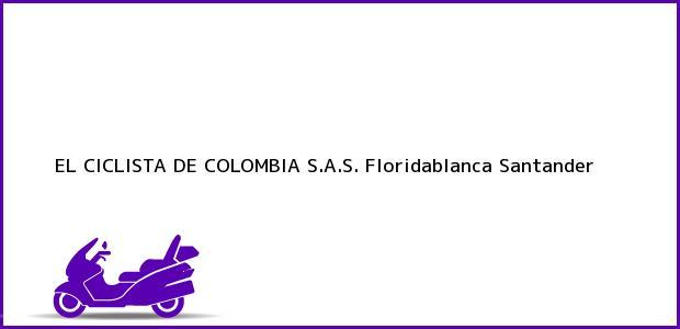 Teléfono, Dirección y otros datos de contacto para EL CICLISTA DE COLOMBIA S.A.S., Floridablanca, Santander, Colombia