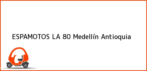 Teléfono, Dirección y otros datos de contacto para ESPAMOTOS LA 80, Medellín, Antioquia, Colombia