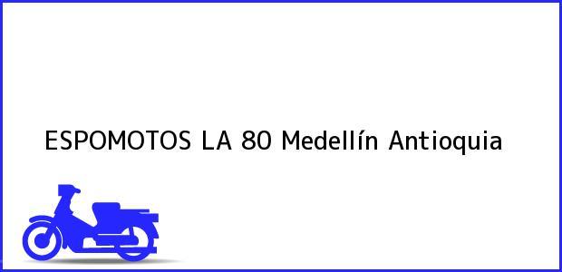 Teléfono, Dirección y otros datos de contacto para ESPOMOTOS LA 80, Medellín, Antioquia, Colombia