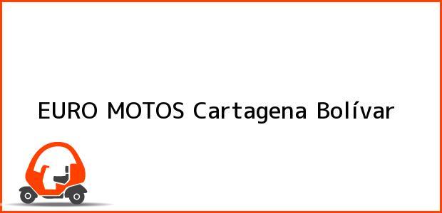 Teléfono, Dirección y otros datos de contacto para EURO MOTOS, Cartagena, Bolívar, Colombia