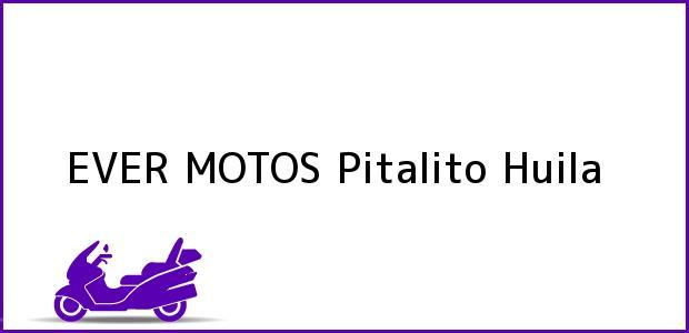 Teléfono, Dirección y otros datos de contacto para EVER MOTOS, Pitalito, Huila, Colombia