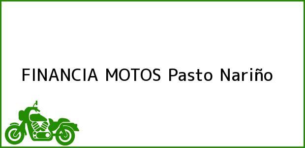 Teléfono, Dirección y otros datos de contacto para FINANCIA MOTOS, Pasto, Nariño, Colombia