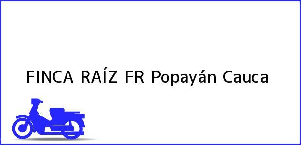 Teléfono, Dirección y otros datos de contacto para FINCA RAÍZ FR, Popayán, Cauca, Colombia