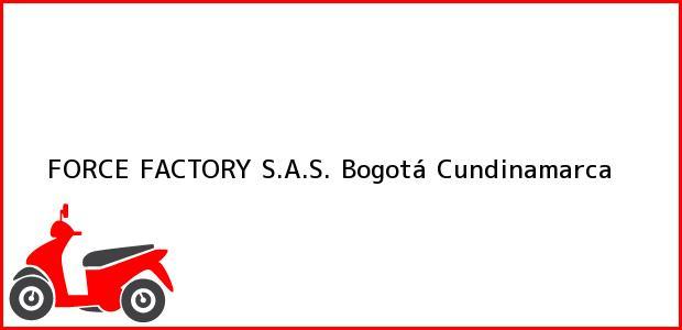 Teléfono, Dirección y otros datos de contacto para FORCE FACTORY S.A.S., Bogotá, Cundinamarca, Colombia