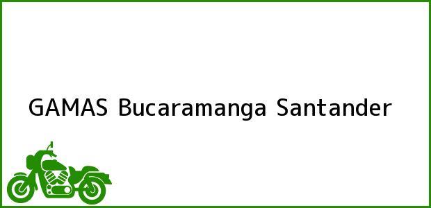 Teléfono, Dirección y otros datos de contacto para GAMAS, Bucaramanga, Santander, Colombia