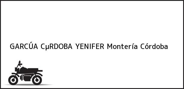 Teléfono, Dirección y otros datos de contacto para GARCÚA CµRDOBA YENIFER, Montería, Córdoba, Colombia