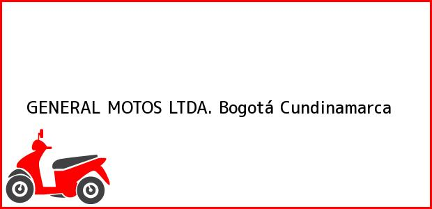 Teléfono, Dirección y otros datos de contacto para GENERAL MOTOS LTDA., Bogotá, Cundinamarca, Colombia