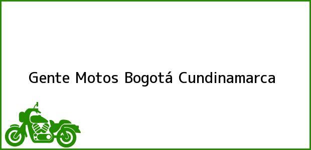 Teléfono, Dirección y otros datos de contacto para Gente Motos, Bogotá, Cundinamarca, Colombia