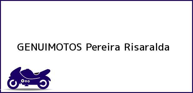 Teléfono, Dirección y otros datos de contacto para GENUIMOTOS, Pereira, Risaralda, Colombia