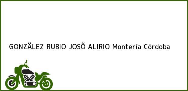 Teléfono, Dirección y otros datos de contacto para GONZÃLEZ RUBIO JOSÕ ALIRIO, Montería, Córdoba, Colombia