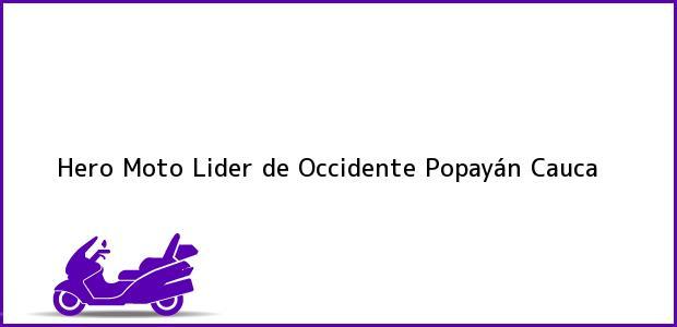 Teléfono, Dirección y otros datos de contacto para Hero Moto Lider de Occidente, Popayán, Cauca, Colombia