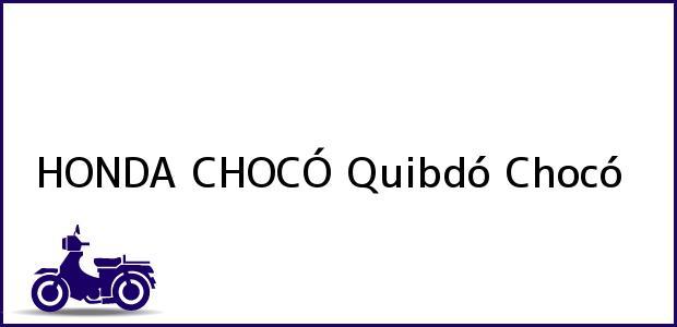 Teléfono, Dirección y otros datos de contacto para Honda Chocó, Quibdó, Chocó, Colombia