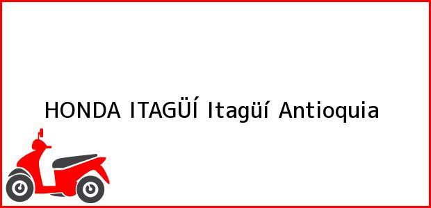 Teléfono, Dirección y otros datos de contacto para HONDA ITAGÜÍ, Itagüí, Antioquia, Colombia