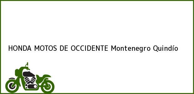 Teléfono, Dirección y otros datos de contacto para HONDA MOTOS DE OCCIDENTE, Montenegro, Quindío, Colombia