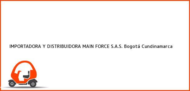 Teléfono, Dirección y otros datos de contacto para IMPORTADORA Y DISTRIBUIDORA MAIN FORCE S.A.S., Bogotá, Cundinamarca, Colombia