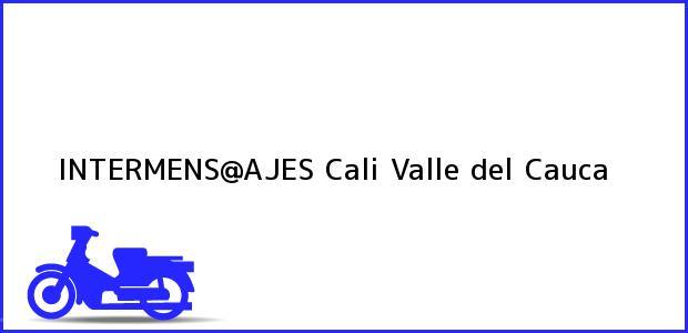 Teléfono, Dirección y otros datos de contacto para INTERMENS@AJES, Cali, Valle del Cauca, Colombia
