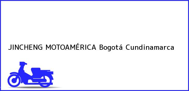 Teléfono, Dirección y otros datos de contacto para JINCHENG MOTOAMÉRICA, Bogotá, Cundinamarca, Colombia