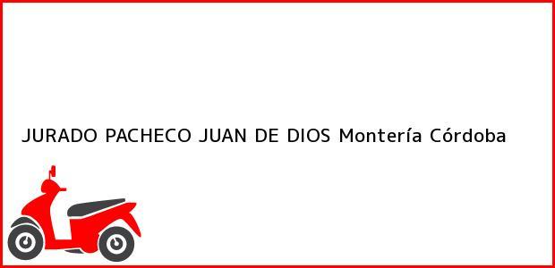 Teléfono, Dirección y otros datos de contacto para JURADO PACHECO JUAN DE DIOS, Montería, Córdoba, Colombia
