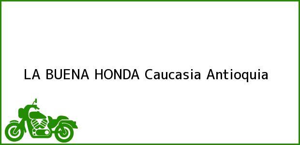 Teléfono, Dirección y otros datos de contacto para LA BUENA HONDA, Caucasia, Antioquia, Colombia