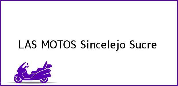 Teléfono, Dirección y otros datos de contacto para LAS MOTOS, Sincelejo, Sucre, Colombia