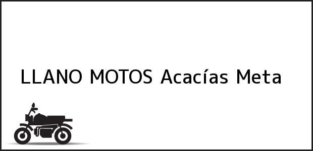 Teléfono, Dirección y otros datos de contacto para LLANO MOTOS, Acacías, Meta, Colombia