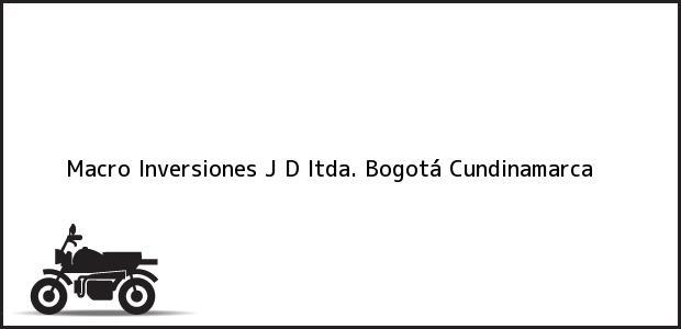 Teléfono, Dirección y otros datos de contacto para Macro Inversiones J D ltda., Bogotá, Cundinamarca, Colombia