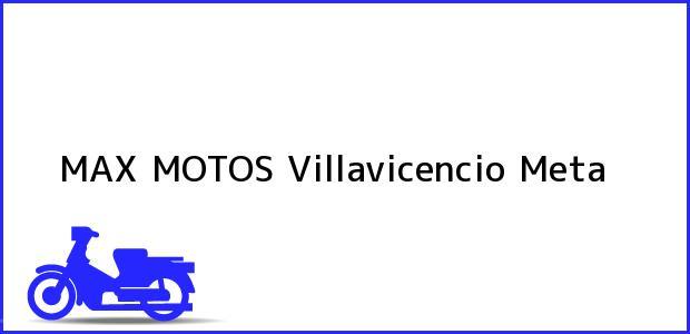 Teléfono, Dirección y otros datos de contacto para Max Motos, Villavicencio, Meta, Colombia