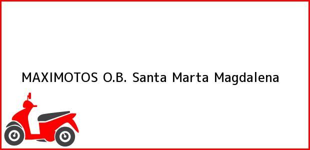 Teléfono, Dirección y otros datos de contacto para MAXIMOTOS O.B., Santa Marta, Magdalena, Colombia