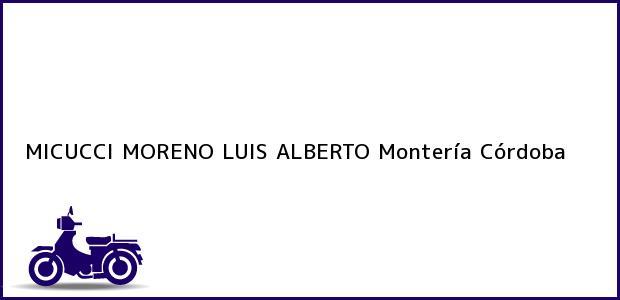 Teléfono, Dirección y otros datos de contacto para MICUCCI MORENO LUIS ALBERTO, Montería, Córdoba, Colombia