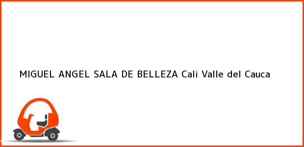 Teléfono, Dirección y otros datos de contacto para MIGUEL ANGEL SALA DE BELLEZA, Cali, Valle del Cauca, Colombia