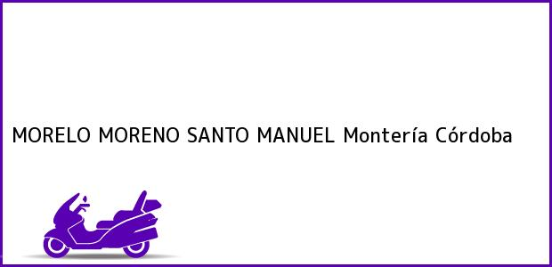 Teléfono, Dirección y otros datos de contacto para MORELO MORENO SANTO MANUEL, Montería, Córdoba, Colombia
