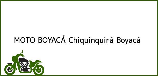 Teléfono, Dirección y otros datos de contacto para MOTO BOYACÁ, Chiquinquirá, Boyacá, Colombia