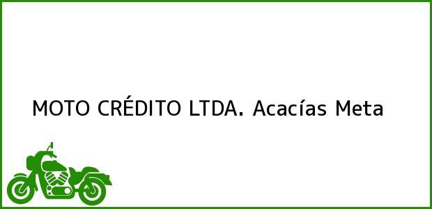 Teléfono, Dirección y otros datos de contacto para MOTO CRÉDITO LTDA., Acacías, Meta, Colombia