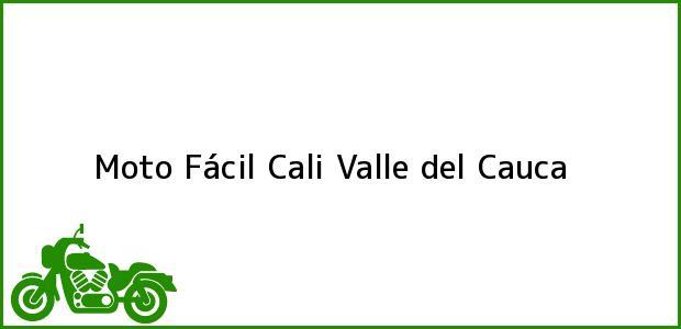 Teléfono, Dirección y otros datos de contacto para Moto Fácil, Cali, Valle del Cauca, Colombia