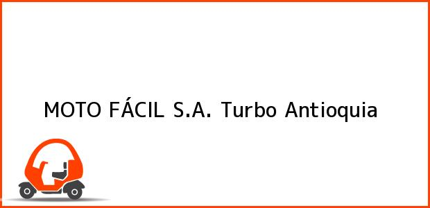 Teléfono, Dirección y otros datos de contacto para MOTO FÁCIL S.A., Turbo, Antioquia, Colombia