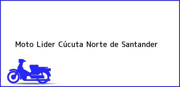 Teléfono, Dirección y otros datos de contacto para Moto Lider, Cúcuta, Norte de Santander, Colombia