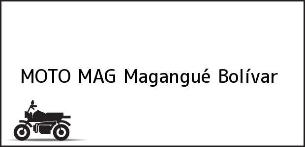 Teléfono, Dirección y otros datos de contacto para MOTO MAG, Magangué, Bolívar, Colombia