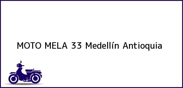Teléfono, Dirección y otros datos de contacto para MOTO MELA 33, Medellín, Antioquia, Colombia