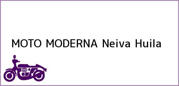 Teléfono, Dirección y otros datos de contacto para MOTO MODERNA, Neiva, Huila, Colombia
